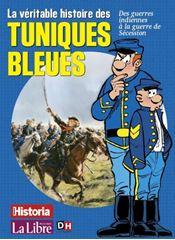 Image de La véritable histoire des Tuniques Bleues : des guerres indiennes à la guerre de Sécession